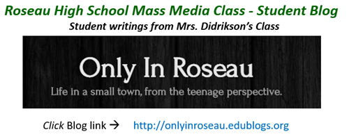 Roseau High School Mass Media Class - Student Blog; Click here to access the blog site